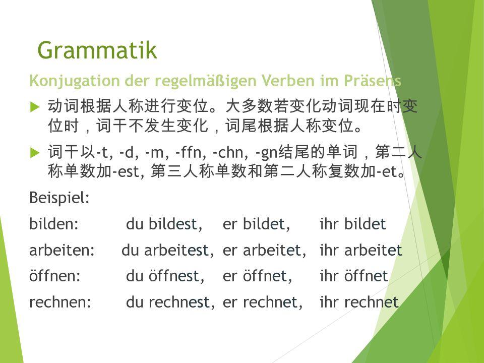 Grammatik Konjugation der regelmä ß igen Verben im Präsens ichduer/sie/ es wirihrSie/Sie 词尾 -e-st-t-en-t-en lernenlernelernstlerntlernenlerntlernen ma