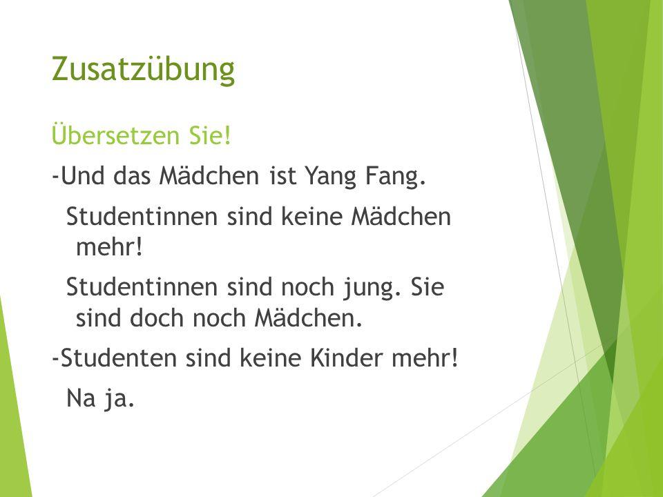 Zusatzübung Übersetzen Sie.-Und das M ä dchen ist Yang Fang.