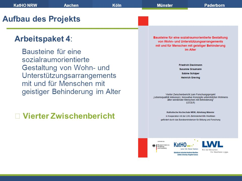 KatHO NRWAachenKölnMünsterPaderborn Aufbau des Projekts Arbeitspaket 4: Bausteine für eine sozialraumorientierte Gestaltung von Wohn- und Unterstützungsarrangements mit und für Menschen mit geistiger Behinderung im Alter  Vierter Zwischenbericht 7