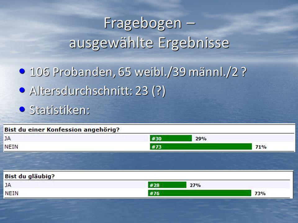 Fragebogen – ausgewählte Ergebnisse 106 Probanden, 65 weibl./39 männl./2 .