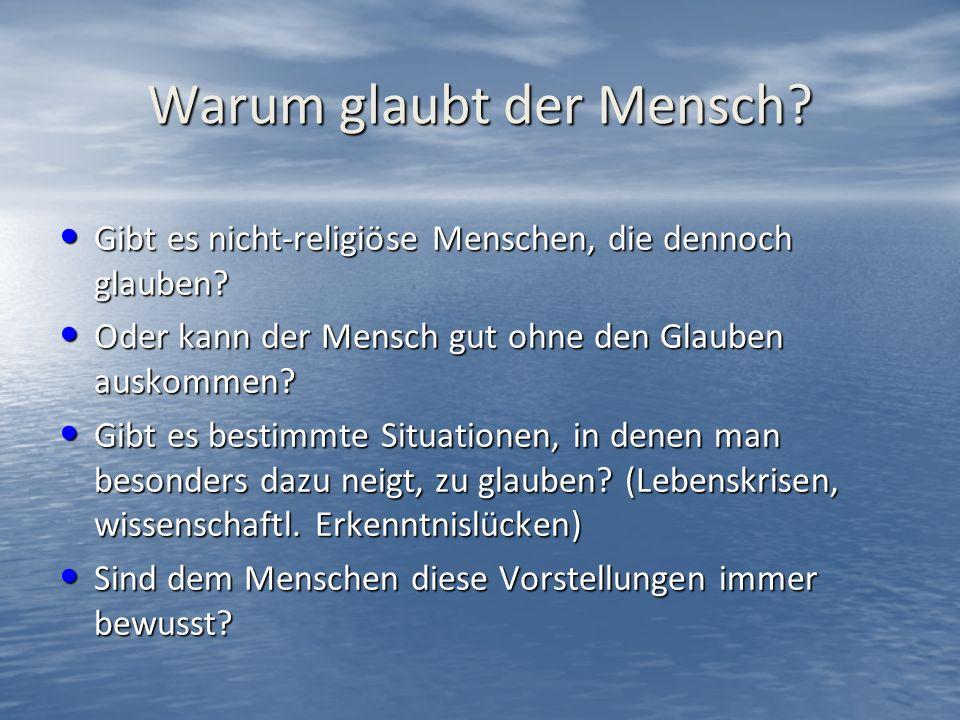 Warum glaubt der Mensch. Gibt es nicht-religiöse Menschen, die dennoch glauben.