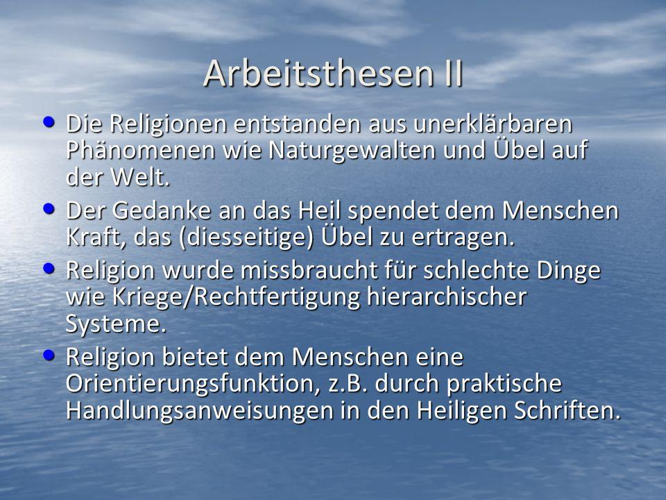Arbeitsthesen II Die Religionen entstanden aus unerklärbaren Phänomenen wie Naturgewalten und Übel auf der Welt.