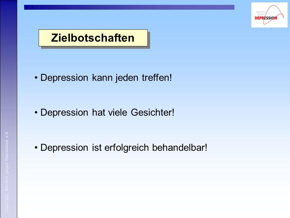 Copyright: Bündnis gegen Depression e.V. Zielbotschaften Depression kann jeden treffen.