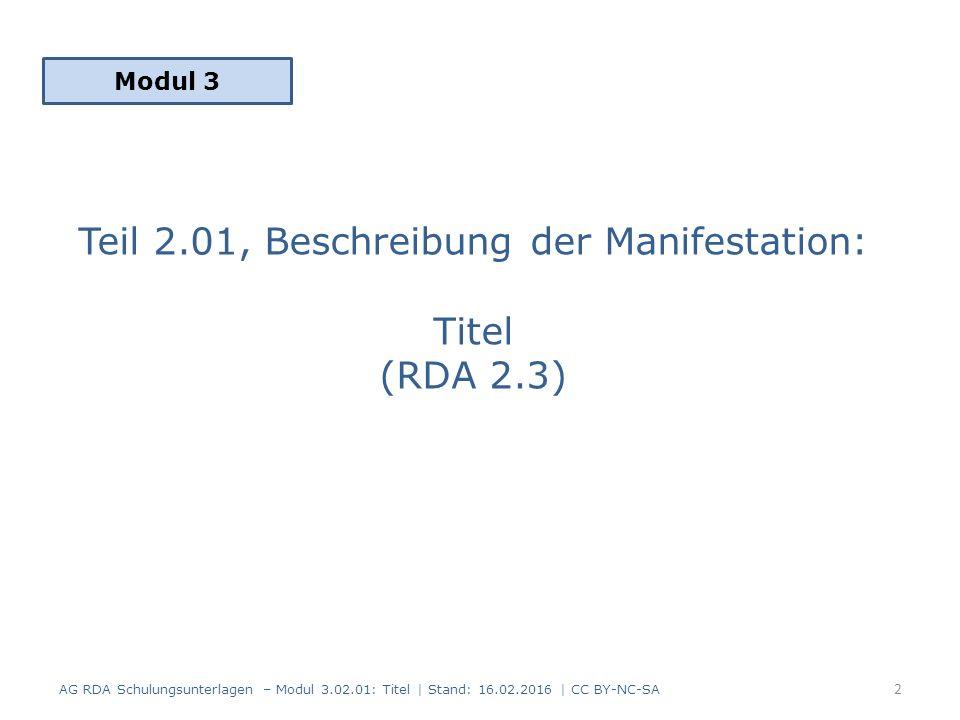 Titel: Inhalt 1.Grundregeln zum Erfassen von Titeln (RDA 2.3.1) 2.Haupttitel (RDA 2.3.2) 3.Paralleltitel (RDA 2.3.3) 4.Titelzusatz (RDA 2.3.4) 5.Paralleler Titelzusatz (RDA 2.3.5) 6.Abweichender Titel (RDA 2.3.6) 7.Anmerkung zum Titel (RDA 2.17.2) 8.Zusammenfassung 3 AG RDA Schulungsunterlagen – Modul 3.02.01: Titel   Stand: 16.02.2016   CC BY-NC-SA