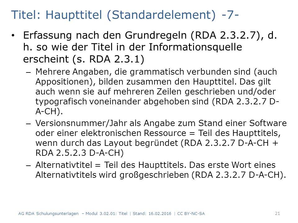 Titel: Haupttitel (Standardelement) -7- Erfassung nach den Grundregeln (RDA 2.3.2.7), d. h. so wie der Titel in der Informationsquelle erscheint (s. R