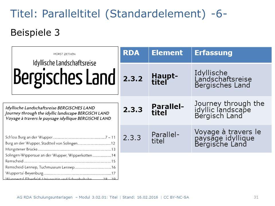 Titel: Paralleltitel (Standardelement) -6- Beispiele 3 RDAElementErfassung 2.3.2 Haupt- titel Idyllische Landschaftsreise Bergisches Land 2.3.3 Parall