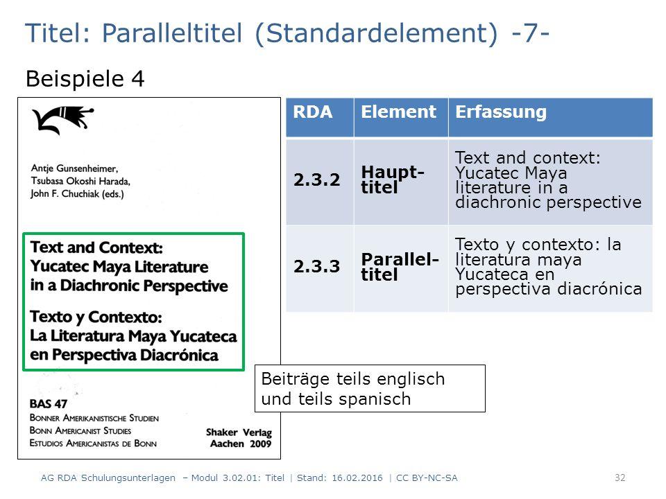 Titel: Paralleltitel (Standardelement) -7- Beispiele 4 RDAElementErfassung 2.3.2 Haupt- titel Text and context: Yucatec Maya literature in a diachroni