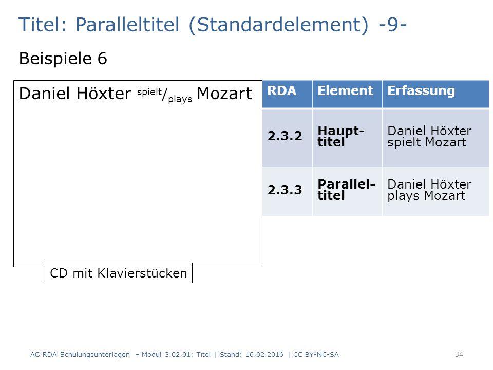 Titel: Paralleltitel (Standardelement) -9- Beispiele 6 RDAElementErfassung 2.3.2 Haupt- titel Daniel Höxter spielt Mozart 2.3.3 Parallel- titel Daniel