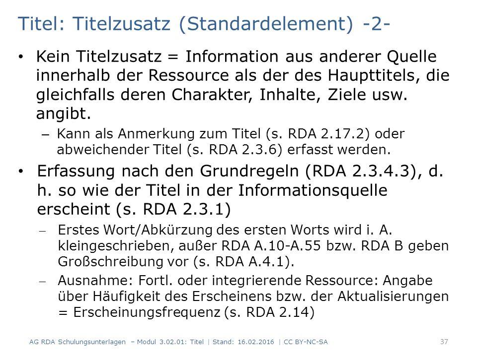 Titel: Titelzusatz (Standardelement) -2- Kein Titelzusatz = Information aus anderer Quelle innerhalb der Ressource als der des Haupttitels, die gleich