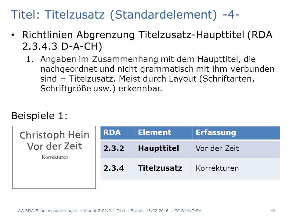 Titel: Titelzusatz (Standardelement) -4- Richtlinien Abgrenzung Titelzusatz-Haupttitel (RDA 2.3.4.3 D-A-CH) 1.Angaben im Zusammenhang mit dem Haupttit