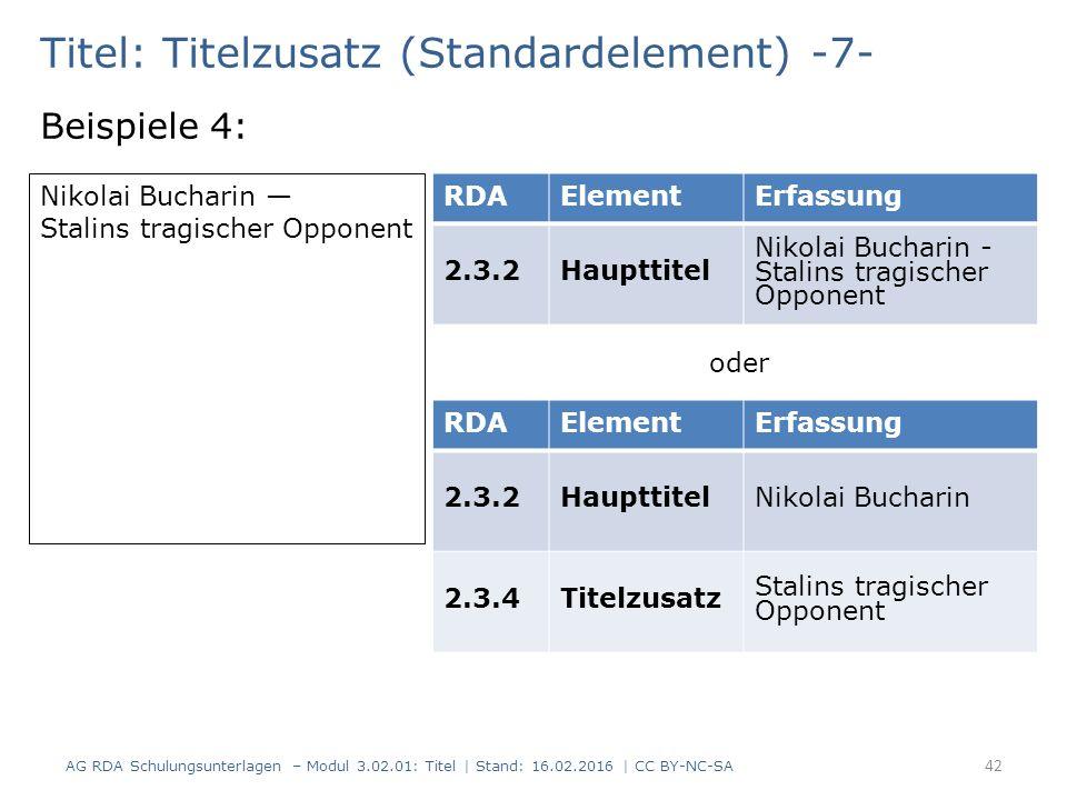 Titel: Titelzusatz (Standardelement) -7- Beispiele 4: RDAElementErfassung 2.3.2Haupttitel Nikolai Bucharin - Stalins tragischer Opponent Nikolai Bucha