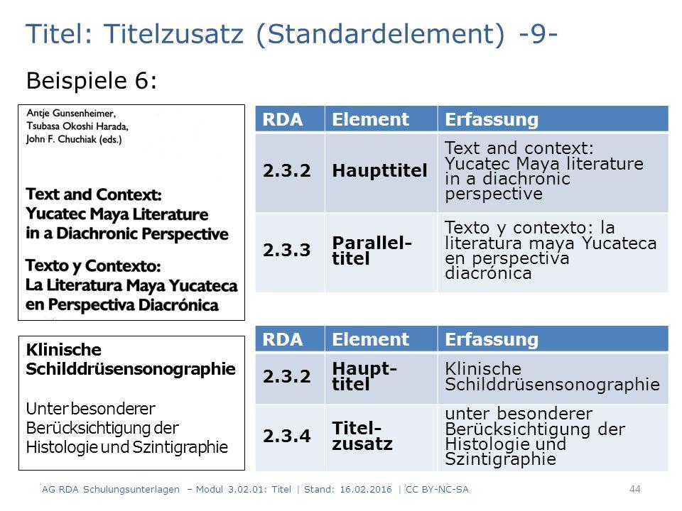 Titel: Titelzusatz (Standardelement) -9- Beispiele 6: RDAElementErfassung 2.3.2Haupttitel Text and context: Yucatec Maya literature in a diachronic pe
