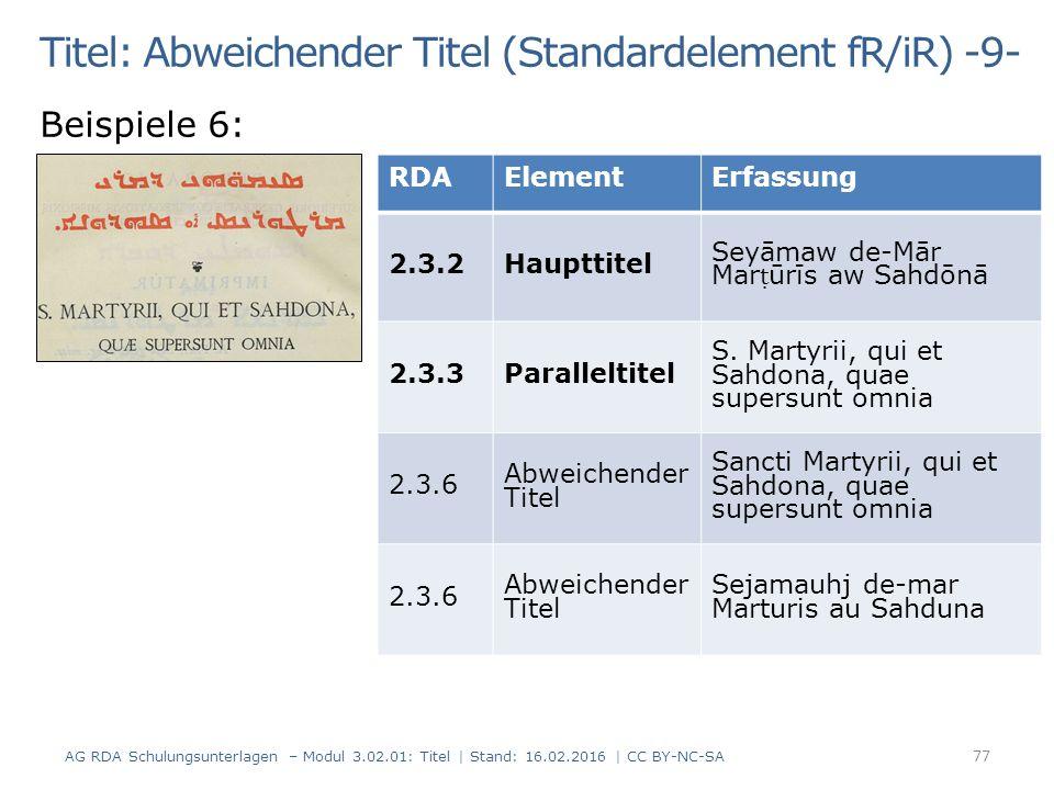 Titel: Abweichender Titel (Standardelement fR/iR) -9- Beispiele 6: RDAElementErfassung 2.3.2Haupttitel Seyāmaw de-Mār Mar ṭ ūrīs aw Sahdōnā 2.3.3Paralleltitel S.