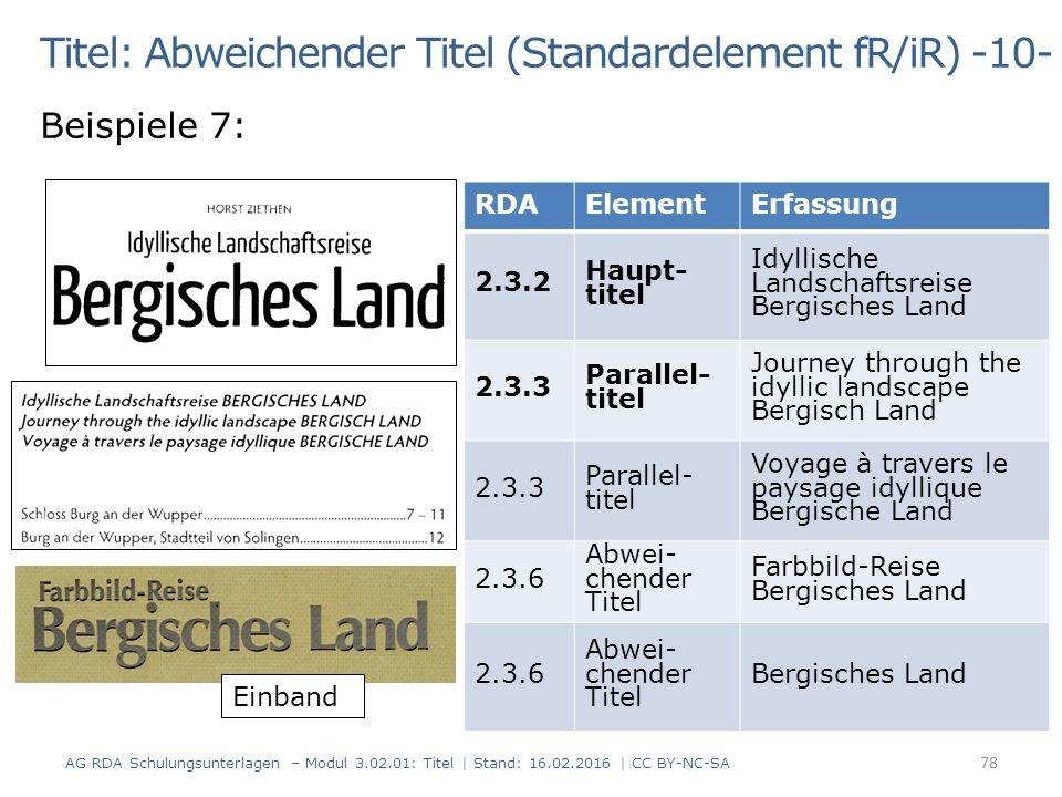 Titel: Abweichender Titel (Standardelement fR/iR) -10- Beispiele 7: RDAElementErfassung 2.3.2 Haupt- titel Idyllische Landschaftsreise Bergisches Land