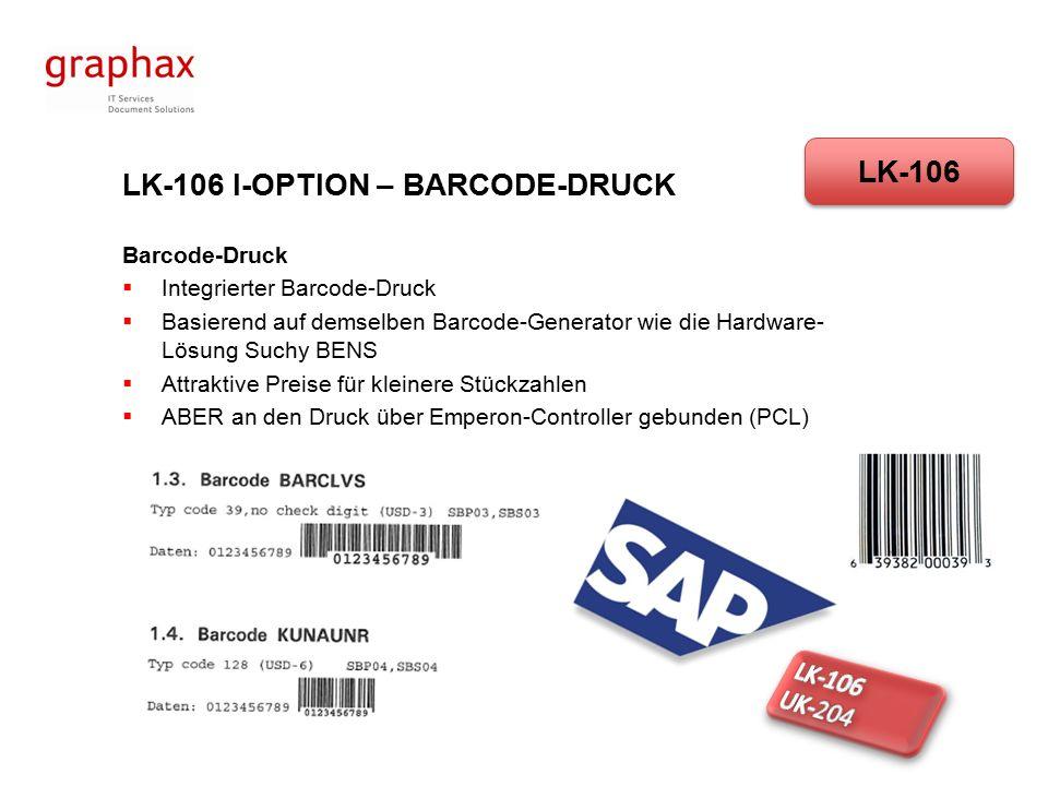 LK-106 I-OPTION – BARCODE-DRUCK Barcode-Druck  Integrierter Barcode-Druck  Basierend auf demselben Barcode-Generator wie die Hardware- Lösung Suchy BENS  Attraktive Preise für kleinere Stückzahlen  ABER an den Druck über Emperon-Controller gebunden (PCL) LK-106