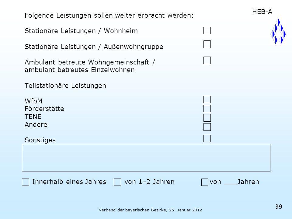 Verband der bayerischen Bezirke, 25. Januar 2012 39 Folgende Leistungen sollen weiter erbracht werden: Stationäre Leistungen / Wohnheim Stationäre Lei