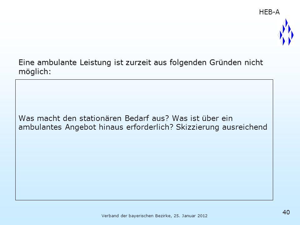 Verband der bayerischen Bezirke, 25. Januar 2012 40 Eine ambulante Leistung ist zurzeit aus folgenden Gründen nicht möglich: Was macht den stationären
