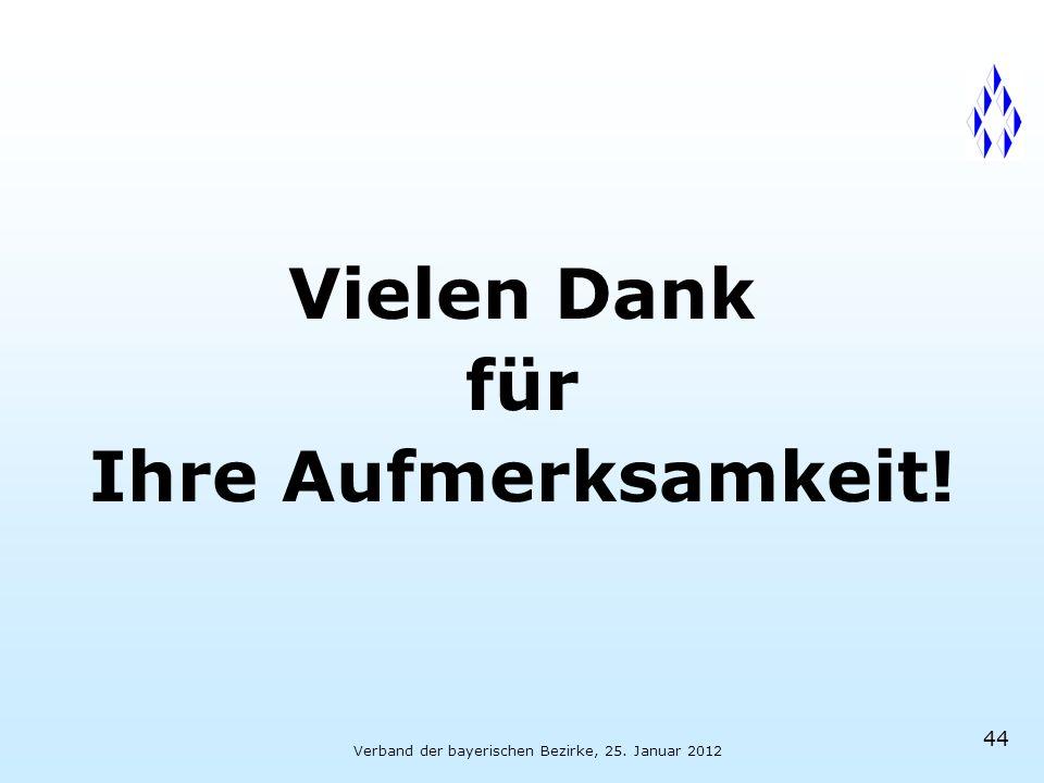 Verband der bayerischen Bezirke, 25. Januar 2012 44 Vielen Dank für Ihre Aufmerksamkeit!