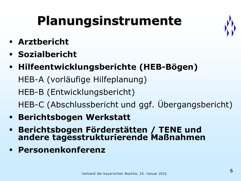 Verband der bayerischen Bezirke, 25. Januar 2012 6 Planungsinstrumente  Arztbericht  Sozialbericht  Hilfeentwicklungsberichte (HEB-Bögen) HEB-A (vo