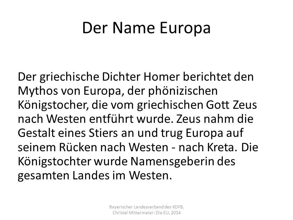 Der Name Europa Der griechische Dichter Homer berichtet den Mythos von Europa, der phönizischen Königstocher, die vom griechischen Gott Zeus nach Westen entführt wurde.