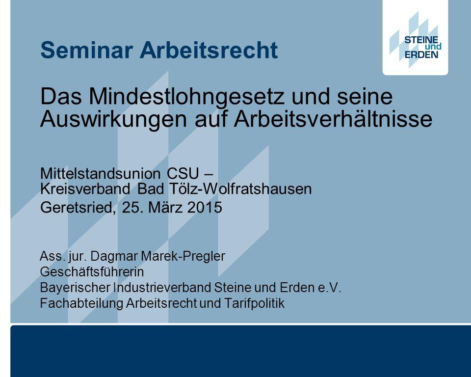 Seminar Arbeitsrecht Das Mindestlohngesetz und seine Auswirkungen auf Arbeitsverhältnisse Mittelstandsunion CSU – Kreisverband Bad Tölz-Wolfratshausen Geretsried, 25.