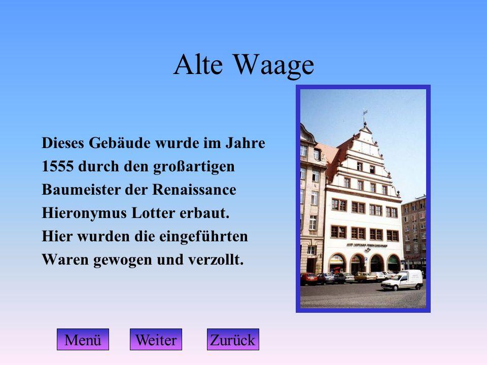 Alte Waage Dieses Gebäude wurde im Jahre 1555 durch den großartigen Baumeister der Renaissance Hieronymus Lotter erbaut. Hier wurden die eingeführten