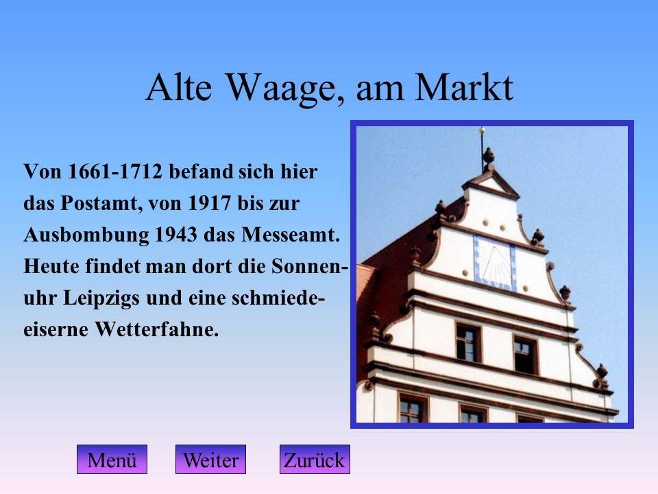 Alte Waage, am Markt Von 1661-1712 befand sich hier das Postamt, von 1917 bis zur Ausbombung 1943 das Messeamt. Heute findet man dort die Sonnen- uhr