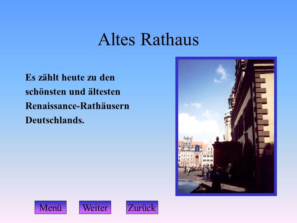 Altes Rathaus Es zählt heute zu den schönsten und ältesten Renaissance-Rathäusern Deutschlands. WeiterZurückMenü