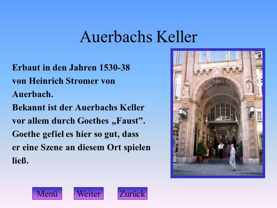 """Auerbachs Keller Erbaut in den Jahren 1530-38 von Heinrich Stromer von Auerbach. Bekannt ist der Auerbachs Keller vor allem durch Goethes """"Faust"""". Goe"""