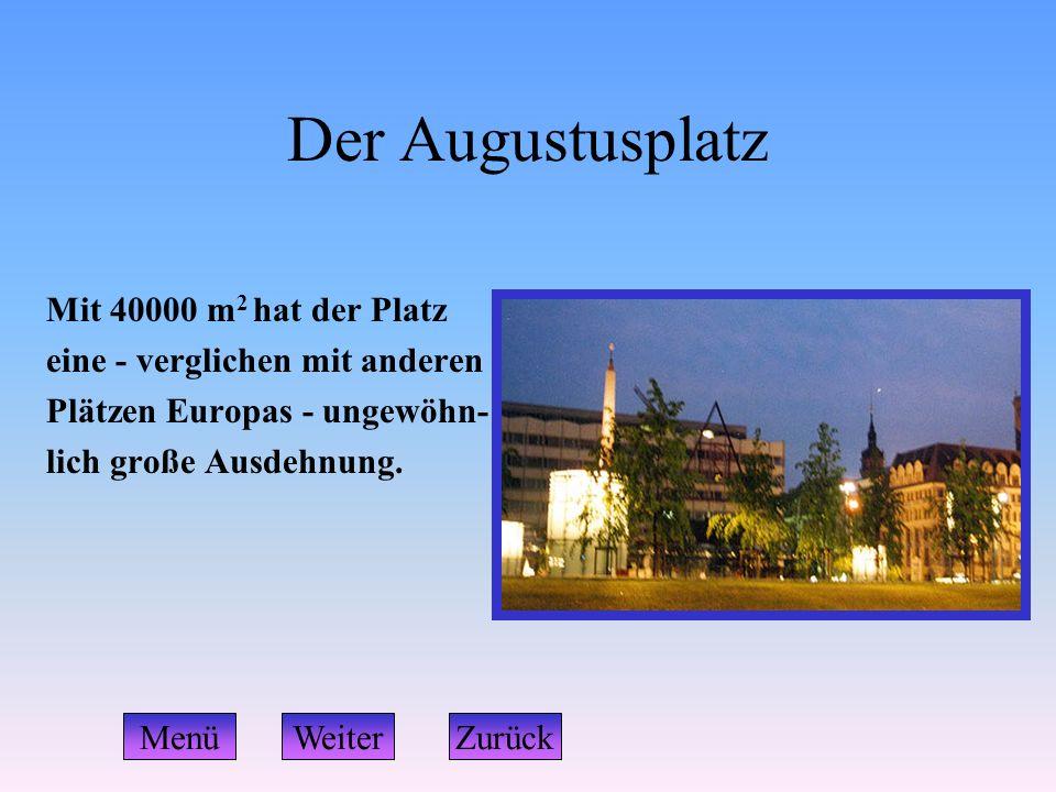 Der Augustusplatz Mit 40000 m 2 hat der Platz eine - verglichen mit anderen Plätzen Europas - ungewöhn- lich große Ausdehnung. WeiterZurückMenü