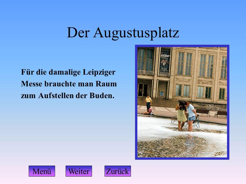 Der Augustusplatz Für die damalige Leipziger Messe brauchte man Raum zum Aufstellen der Buden. WeiterZurückMenü