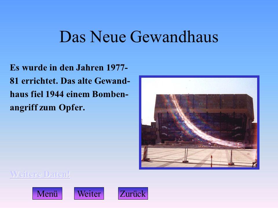 Das Neue Gewandhaus Es wurde in den Jahren 1977- 81 errichtet. Das alte Gewand- haus fiel 1944 einem Bomben- angriff zum Opfer. Weitere Daten! Weitere