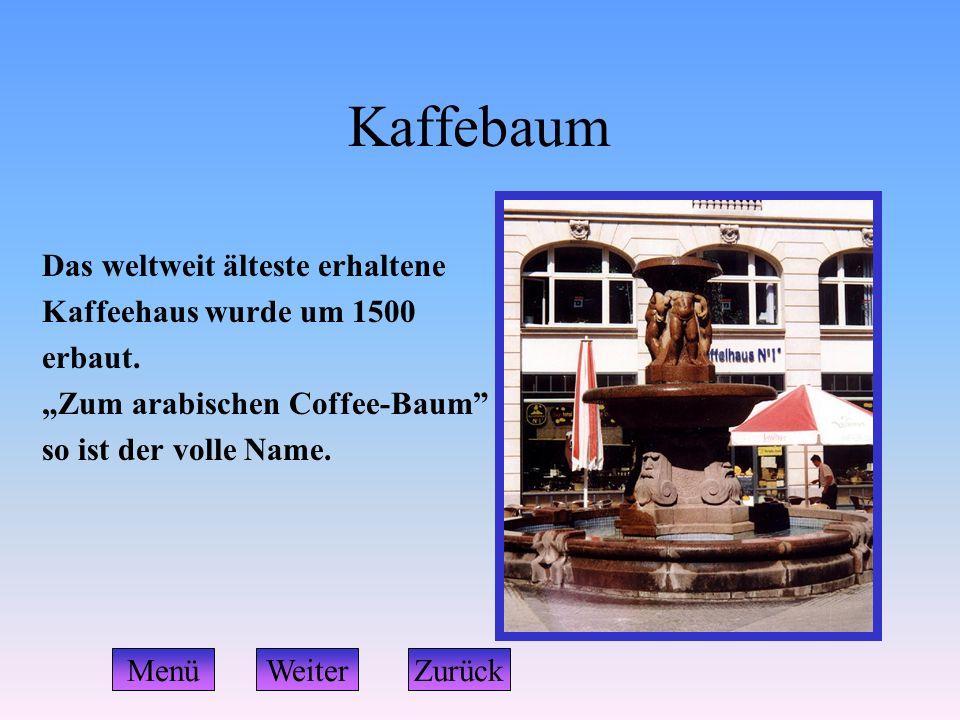 """Kaffebaum Das weltweit älteste erhaltene Kaffeehaus wurde um 1500 erbaut. """"Zum arabischen Coffee-Baum"""" so ist der volle Name. WeiterZurückMenü"""