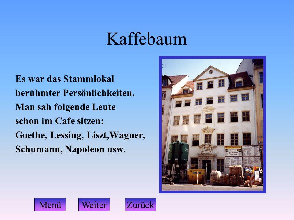 Kaffebaum Es war das Stammlokal berühmter Persönlichkeiten. Man sah folgende Leute schon im Cafe sitzen: Goethe, Lessing, Liszt,Wagner, Schumann, Napo