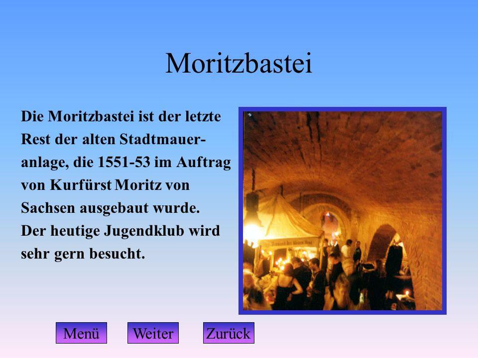 Moritzbastei Die Moritzbastei ist der letzte Rest der alten Stadtmauer- anlage, die 1551-53 im Auftrag von Kurfürst Moritz von Sachsen ausgebaut wurde