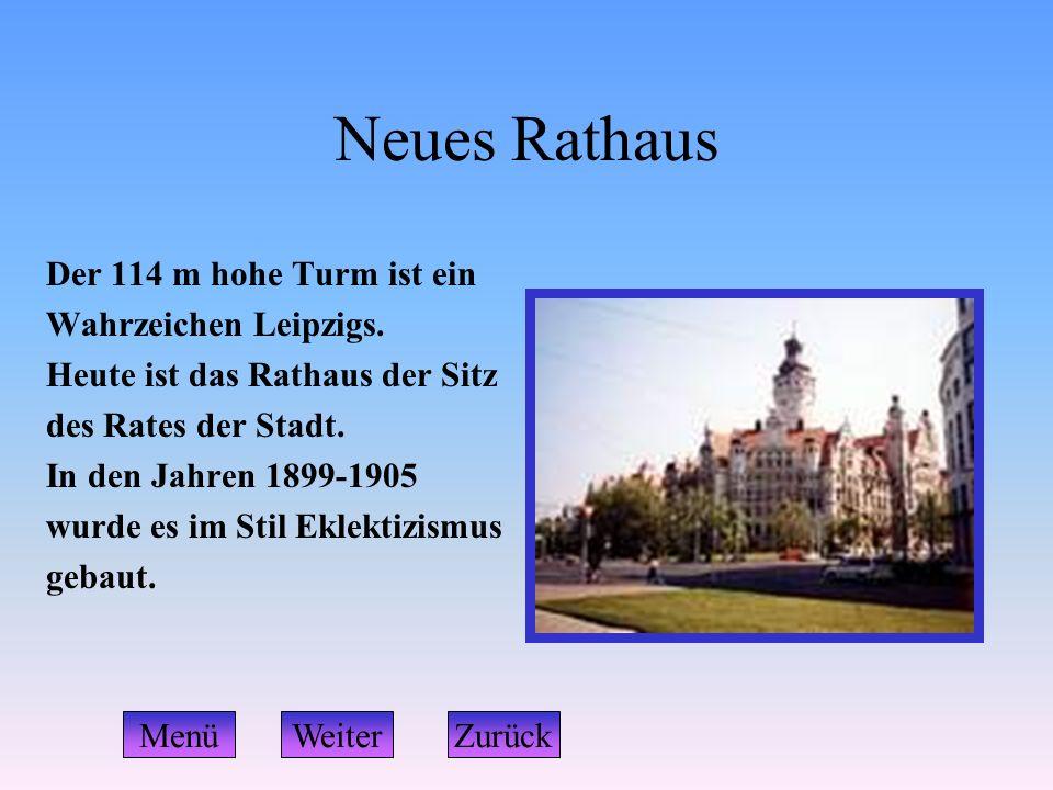Neues Rathaus Der 114 m hohe Turm ist ein Wahrzeichen Leipzigs. Heute ist das Rathaus der Sitz des Rates der Stadt. In den Jahren 1899-1905 wurde es i