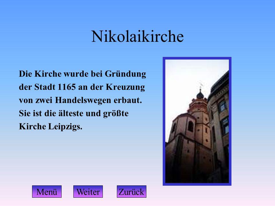 Nikolaikirche Die Kirche wurde bei Gründung der Stadt 1165 an der Kreuzung von zwei Handelswegen erbaut. Sie ist die älteste und größte Kirche Leipzig