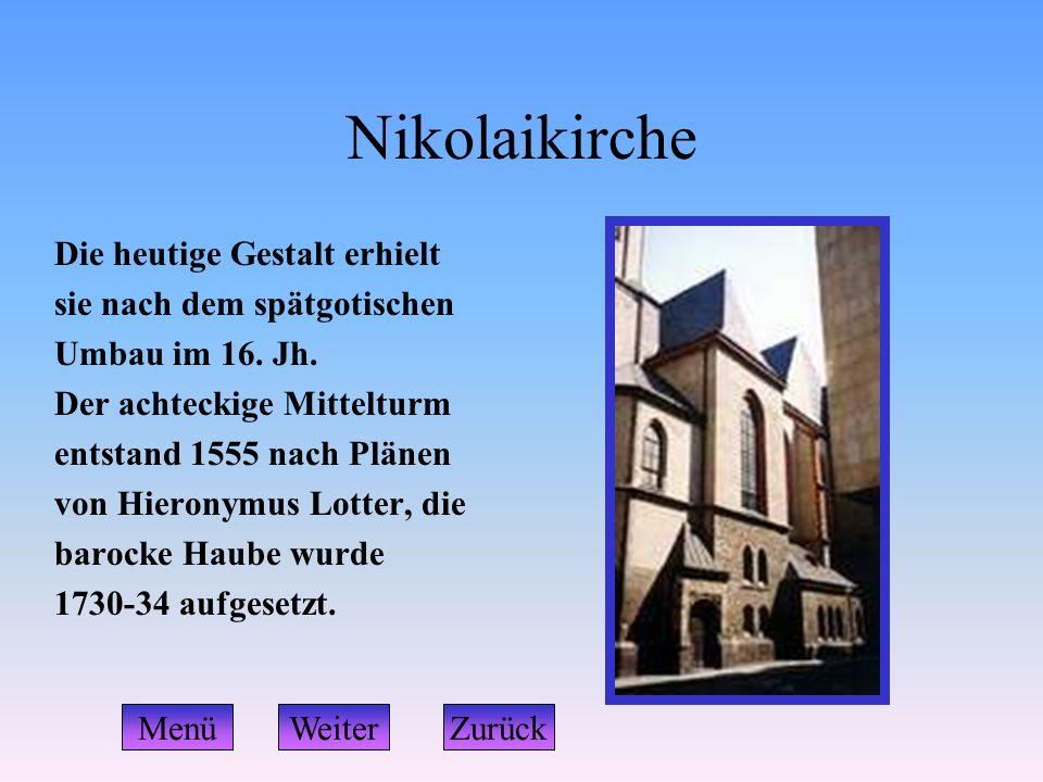Nikolaikirche Die heutige Gestalt erhielt sie nach dem spätgotischen Umbau im 16. Jh. Der achteckige Mittelturm entstand 1555 nach Plänen von Hieronym
