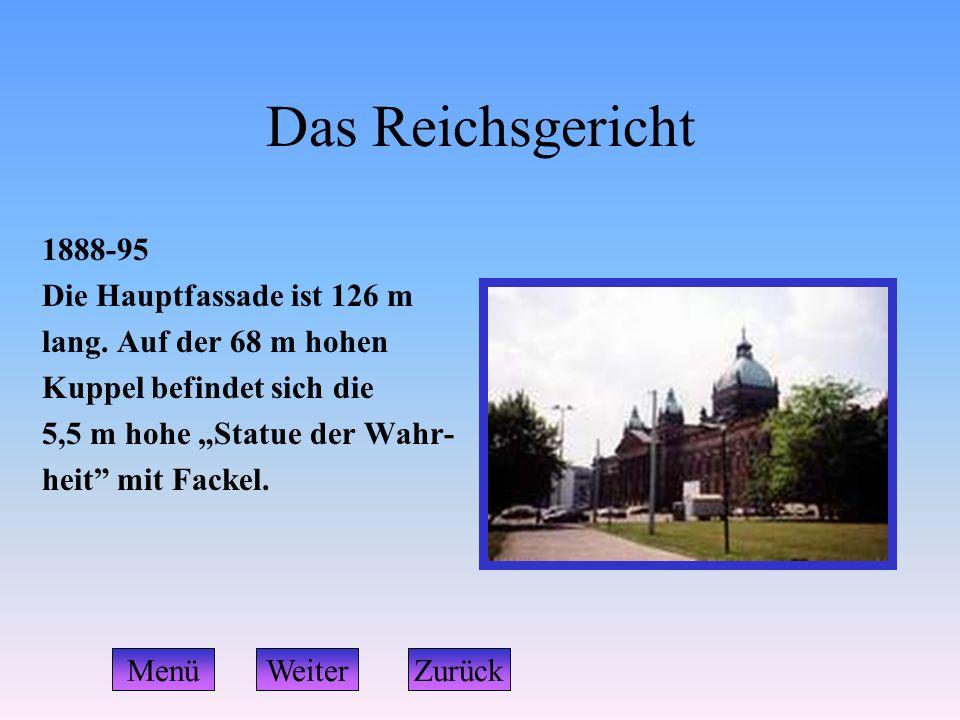 """Das Reichsgericht 1888-95 Die Hauptfassade ist 126 m lang. Auf der 68 m hohen Kuppel befindet sich die 5,5 m hohe """"Statue der Wahr- heit"""" mit Fackel."""