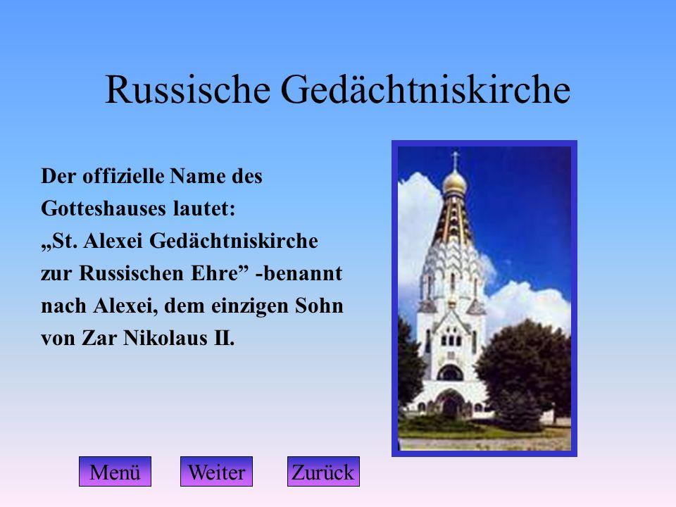 """Russische Gedächtniskirche Der offizielle Name des Gotteshauses lautet: """"St. Alexei Gedächtniskirche zur Russischen Ehre"""" -benannt nach Alexei, dem ei"""