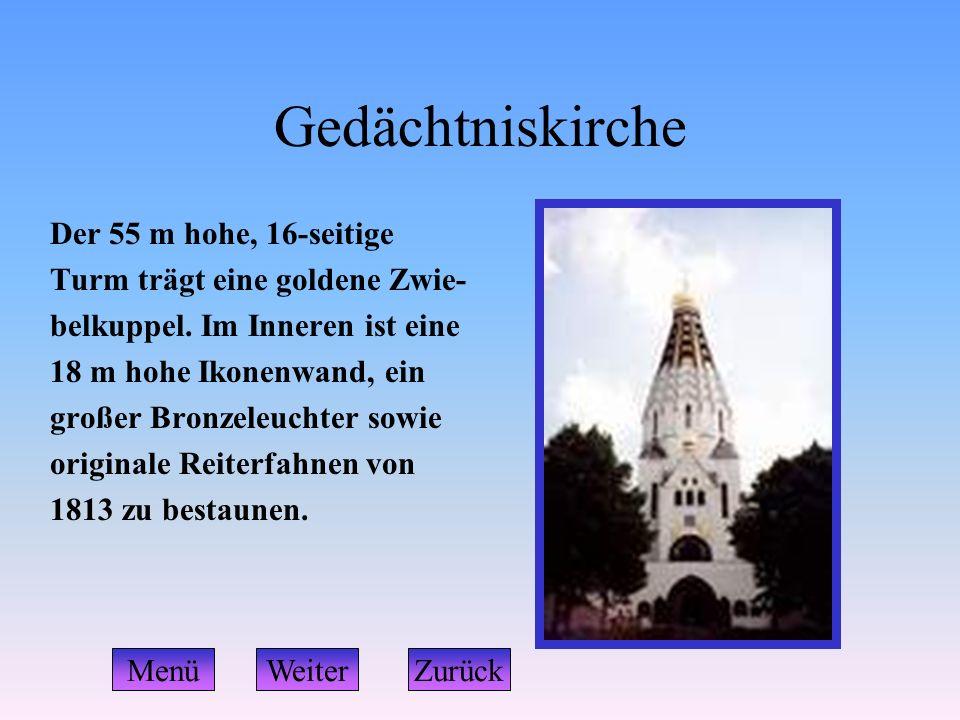Gedächtniskirche Der 55 m hohe, 16-seitige Turm trägt eine goldene Zwie- belkuppel. Im Inneren ist eine 18 m hohe Ikonenwand, ein großer Bronzeleuchte