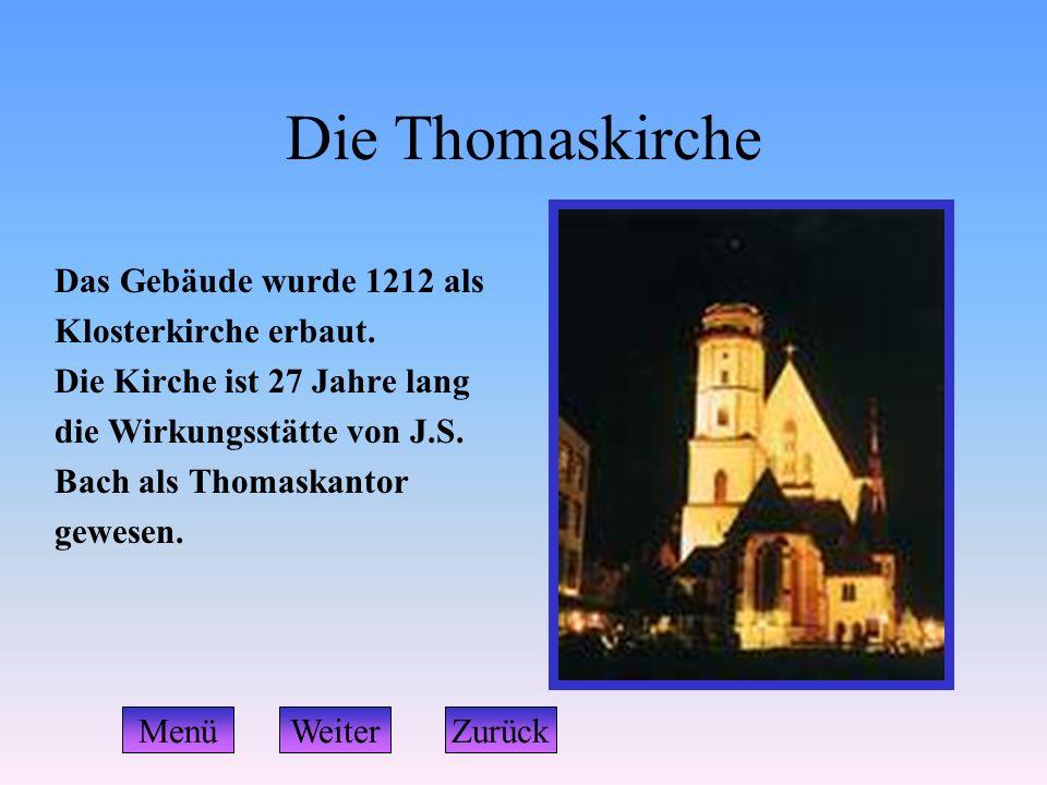 Die Thomaskirche Das Gebäude wurde 1212 als Klosterkirche erbaut. Die Kirche ist 27 Jahre lang die Wirkungsstätte von J.S. Bach als Thomaskantor gewes