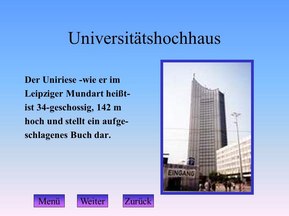 Universitätshochhaus Der Uniriese -wie er im Leipziger Mundart heißt- ist 34-geschossig, 142 m hoch und stellt ein aufge- schlagenes Buch dar. WeiterZ