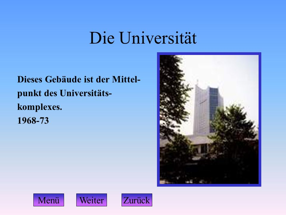 Die Universität Dieses Gebäude ist der Mittel- punkt des Universitäts- komplexes. 1968-73 WeiterZurückMenü