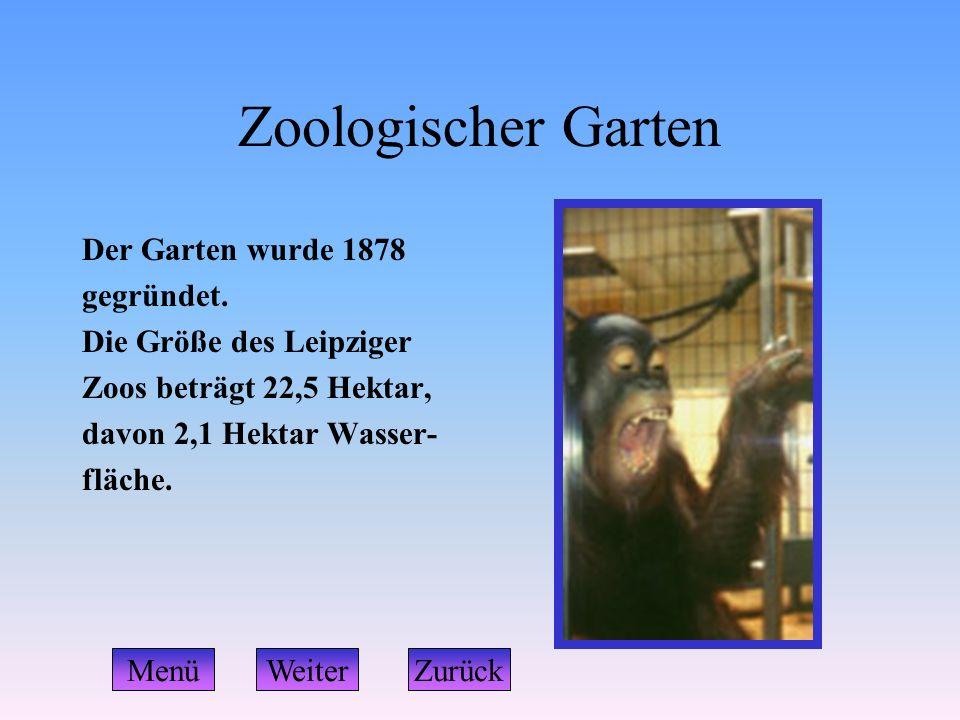 Zoologischer Garten Der Garten wurde 1878 gegründet. Die Größe des Leipziger Zoos beträgt 22,5 Hektar, davon 2,1 Hektar Wasser- fläche. WeiterZurückMe