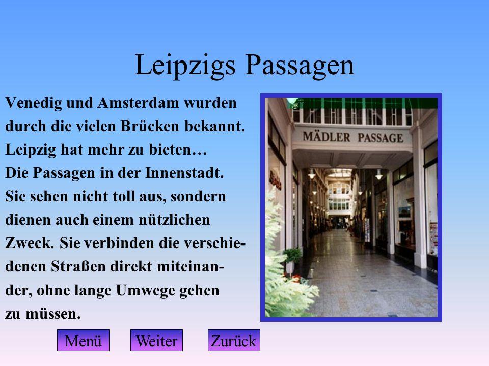 Leipzigs Passagen Venedig und Amsterdam wurden durch die vielen Brücken bekannt. Leipzig hat mehr zu bieten… Die Passagen in der Innenstadt. Sie sehen