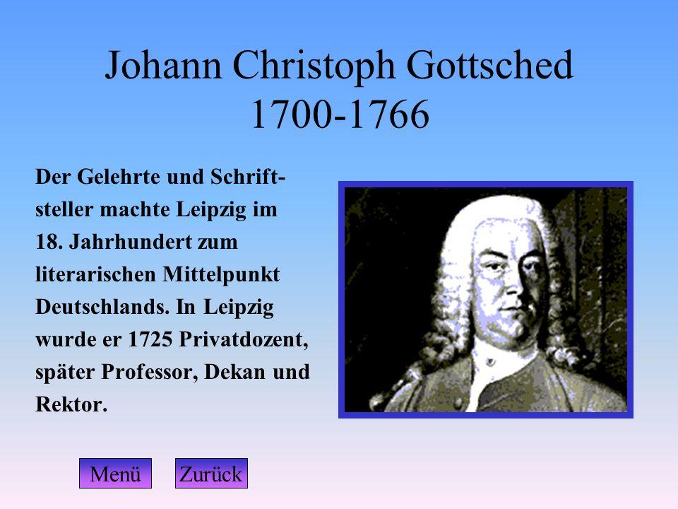 Johann Christoph Gottsched 1700-1766 Der Gelehrte und Schrift- steller machte Leipzig im 18. Jahrhundert zum literarischen Mittelpunkt Deutschlands. I