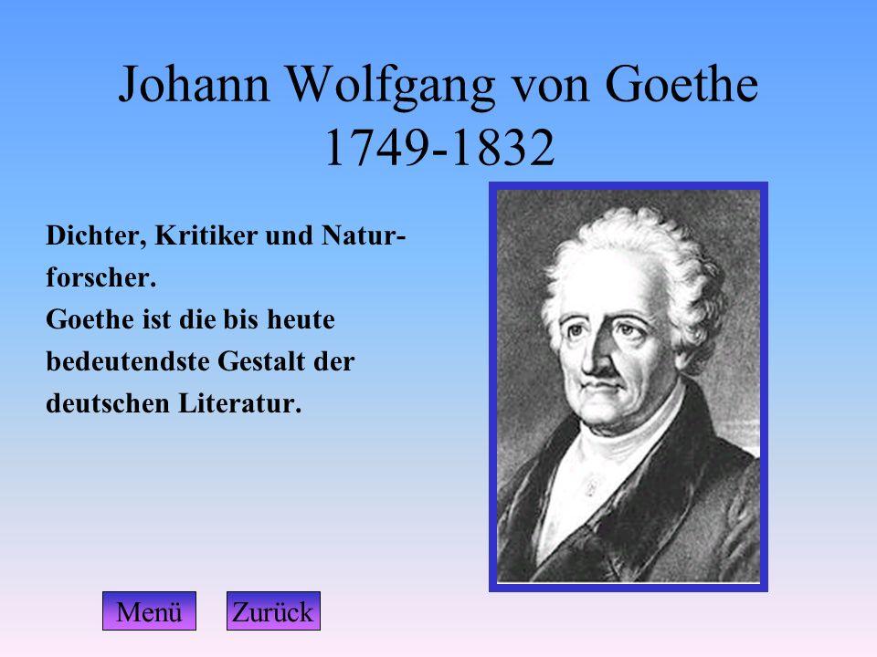 Johann Wolfgang von Goethe 1749-1832 Dichter, Kritiker und Natur- forscher. Goethe ist die bis heute bedeutendste Gestalt der deutschen Literatur. Men