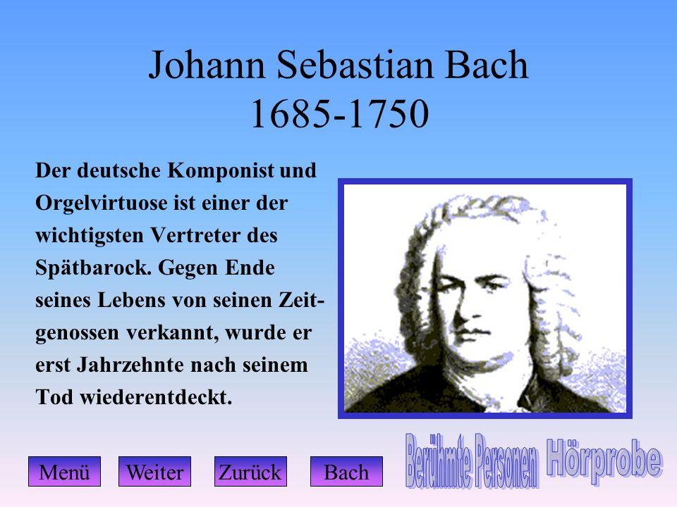 Johann Sebastian Bach 1685-1750 Der deutsche Komponist und Orgelvirtuose ist einer der wichtigsten Vertreter des Spätbarock. Gegen Ende seines Lebens