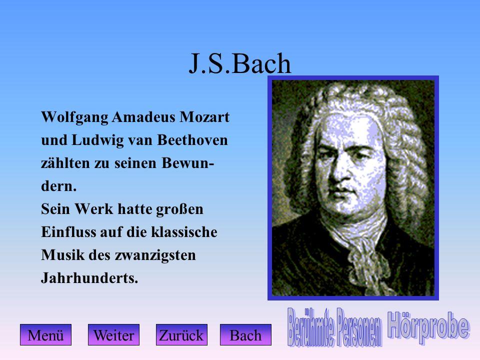 J.S.Bach Wolfgang Amadeus Mozart und Ludwig van Beethoven zählten zu seinen Bewun- dern. Sein Werk hatte großen Einfluss auf die klassische Musik des